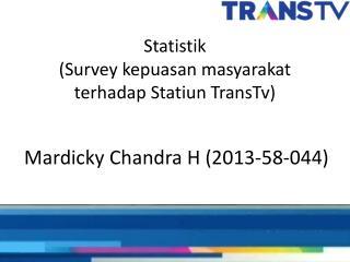 Statistik (Survey  kepuasan masyarakat terhadap Statiun TransTv )