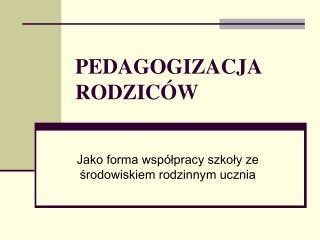 PEDAGOGIZACJA RODZIC W
