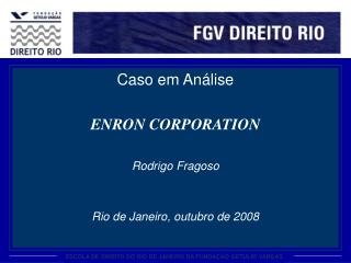 Caso em Análise ENRON CORPORATION Rodrigo Fragoso Rio de Janeiro, outubro de 2008