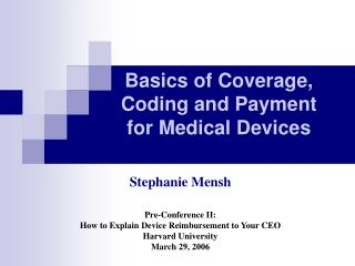 Basics of Coverage,  Coding and Payment for Medical Devices