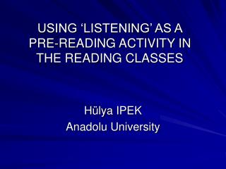 USING 'LISTENING' AS A PRE-READING ACTIVITY IN THE READING CLASSES