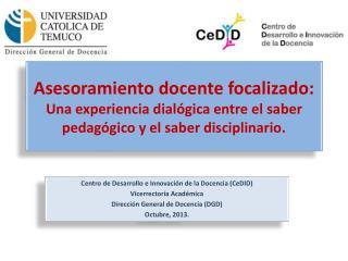 Centro de  Desarrollo e Innovaci�n  de la Docencia ( CeDID ) Vicerrector�a Acad�mica