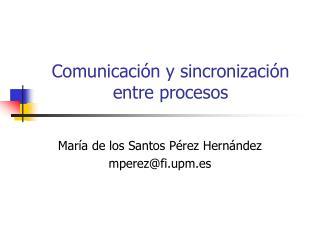 Comunicación y sincronización entre procesos