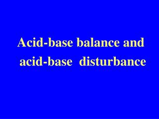 Acid-base balance and    acid-base  disturbance