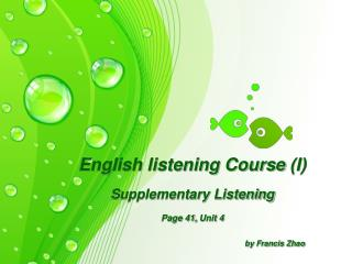 English listening Course  (I) Supplementary Listening Page 41,  Unit  4 by Francis Zhao