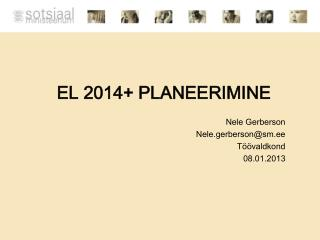 EL 2014+ PLANEERIMINE