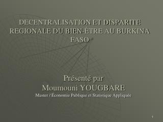 DECENTRALISATION ET DISPARITE REGIONALE DU BIEN- TRE AU BURKINA FASO