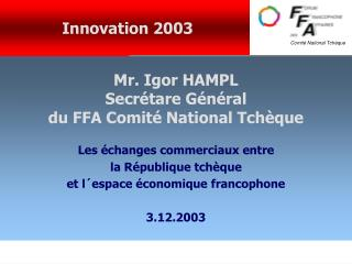 Mr. Igor HAMPL Secrétare Général  du FFA Comité National Tch è que