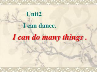 Unit2       I can dance.