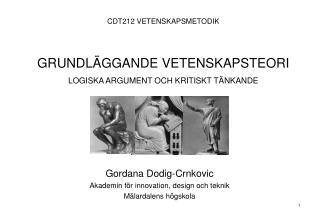 CDT212 VETENSKAPSMETODIK GRUNDLÄGGANDE VETENSKAPSTEORI LOGISKA ARGUMENT OCH KRITISKT TÄNKANDE