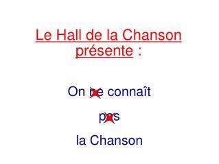 Le Hall de la Chanson pr sente :