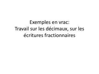 Exemples en vrac: Travail sur les décimaux, sur les écritures fractionnaires