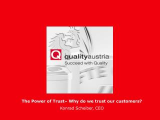 The Power of Trust� Why do we trust our customers? Konrad Scheiber, CEO