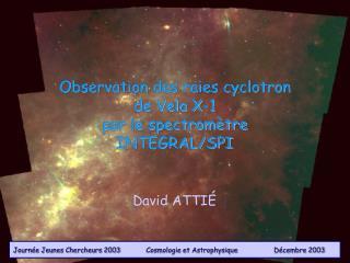 Observation des raies cyclotron  de Vela X-1  par le spectromètre INTEGRAL/SPI