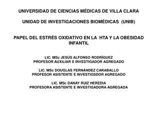 UNIVERSIDAD DE CIENCIAS MÉDICAS DE VILLA CLARA UNIDAD DE INVESTIGACIONES BIOMÉDICAS  (UNIB)