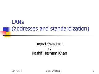 LANs  (addresses and standardization)