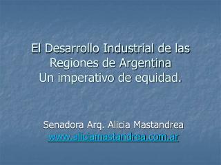 El Desarrollo Industrial de las Regiones de Argentina Un imperativo de equidad.