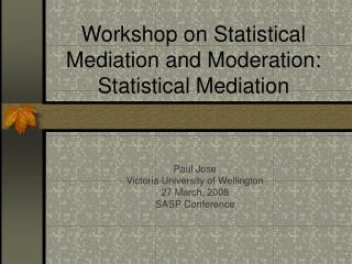 Workshop on Statistical Mediation and Moderation: Statistical Mediation