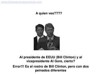 Al presidente de EEUU Bill Clinton y al vicepresidente Al Gore, cierto Error Es el rostro de Bill Clinton, pero con dos