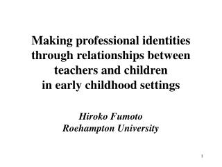 Making professional identities through relationships between  teachers and children  in early childhood settings
