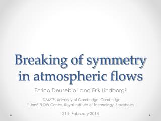Breaking of symmetry in atmospheric flows