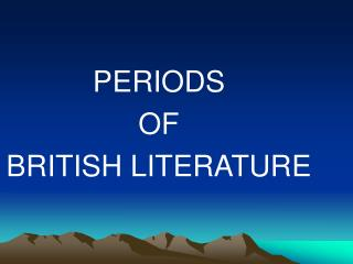 PERIODS  OF  BRITISH LITERATURE