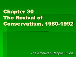Chapter 30 The Revival of Conservatism, 1980-1992