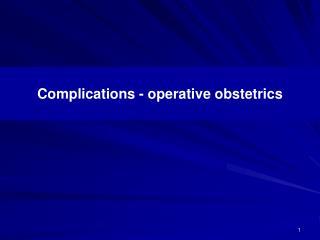 Complications - operative obstetrics