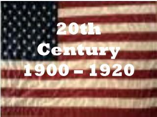 20th Century 1900 – 1920