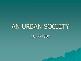 AN URBAN SOCIETY