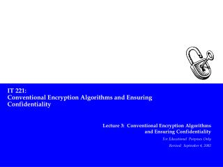 IT 221: Conventional Encryption Algorithms and Ensuring Confidentiality