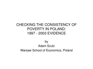 CHECKING THE CONSISTENCY OF POVERTY IN POLAND: 1997 - 2003 EVIDENCE