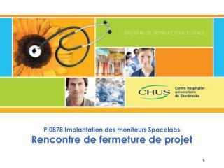 P.0878 Implantation des moniteurs Spacelabs Rencontre de fermeture de projet