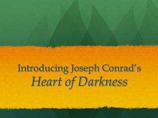 Introducing Joseph Conrad ' s  Heart of Darkness