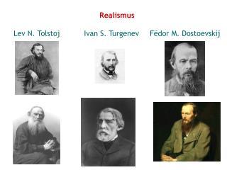 Realismus Lev N. Tolstoj Ivan S. Turgenev Fëdor M. Dostoevskij