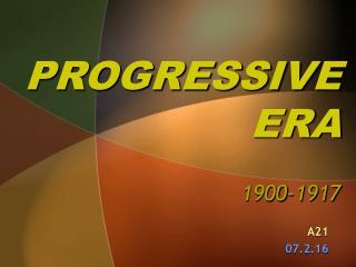 PROGRESSIVE ERA 1900-1917