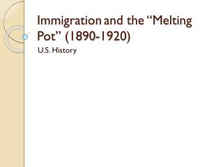 "Immigration	and the ""Melting Pot"" (1890-1920)"