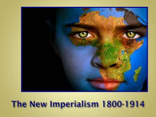 The New Imperialism 1800-1914