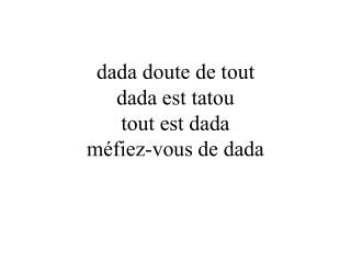 dada doute de tout dada est tatou tout est dada méfiez-vous de dada