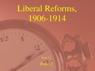 Liberal Reforms,  1906-1914
