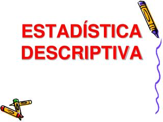 ESTAD�STICA  DESCRIPTIVA