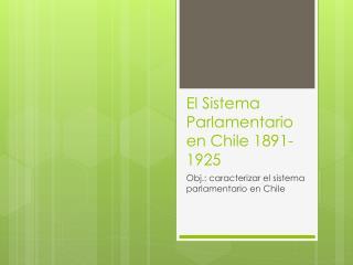 El Sistema Parlamentario en Chile 1891-1925
