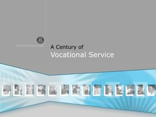 A Century of  Vocational Service