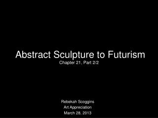 Abstract Sculpture to Futurism