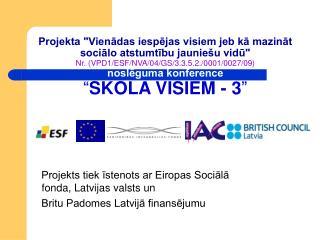 Projekts tiek īstenots ar Eiropas Sociālā fonda, Latvijas valsts un
