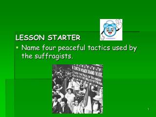 LESSON STARTER Name four peaceful tactics used by the suffragists.