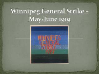 Winnipeg General  Strike – May/June 1919