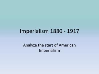Imperialism 1880 - 1917
