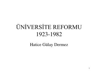 ÜNİVERSİTE REFORMU 1923-1982