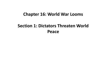Chapter 16: World War Looms Section 1: Dictators Threaten World Peace